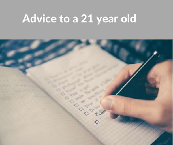 Advice to a 21 year old!